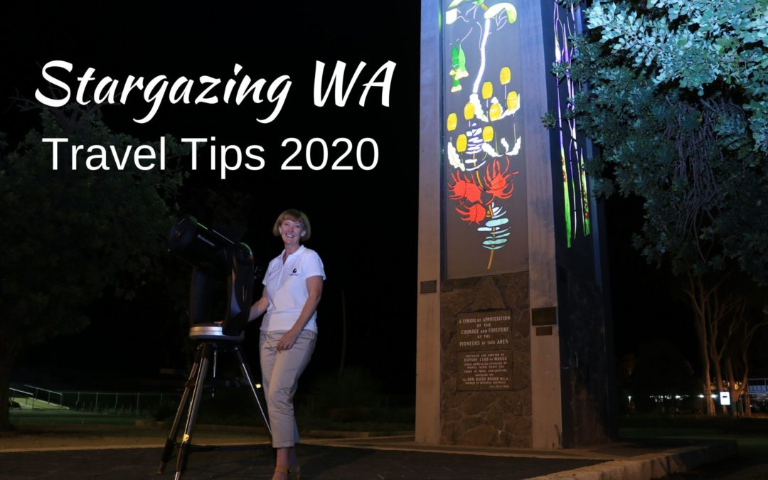 Carol Redford founder of Astrotourism WA updates the Stargazing WA Travel Tips for 2020